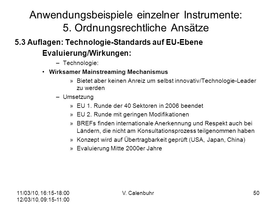 11/03/10, 16:15-18:00 12/03/10, 09:15-11:00 V. Calenbuhr50 Anwendungsbeispiele einzelner Instrumente: 5. Ordnungsrechtliche Ansätze 5.3 Auflagen: Tech