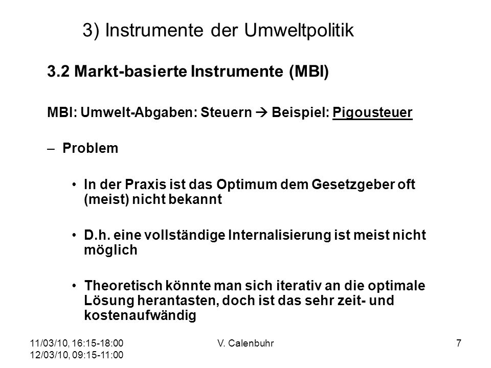 11/03/10, 16:15-18:00 12/03/10, 09:15-11:00 V. Calenbuhr7 3) Instrumente der Umweltpolitik 3.2 Markt-basierte Instrumente (MBI) MBI: Umwelt-Abgaben: S