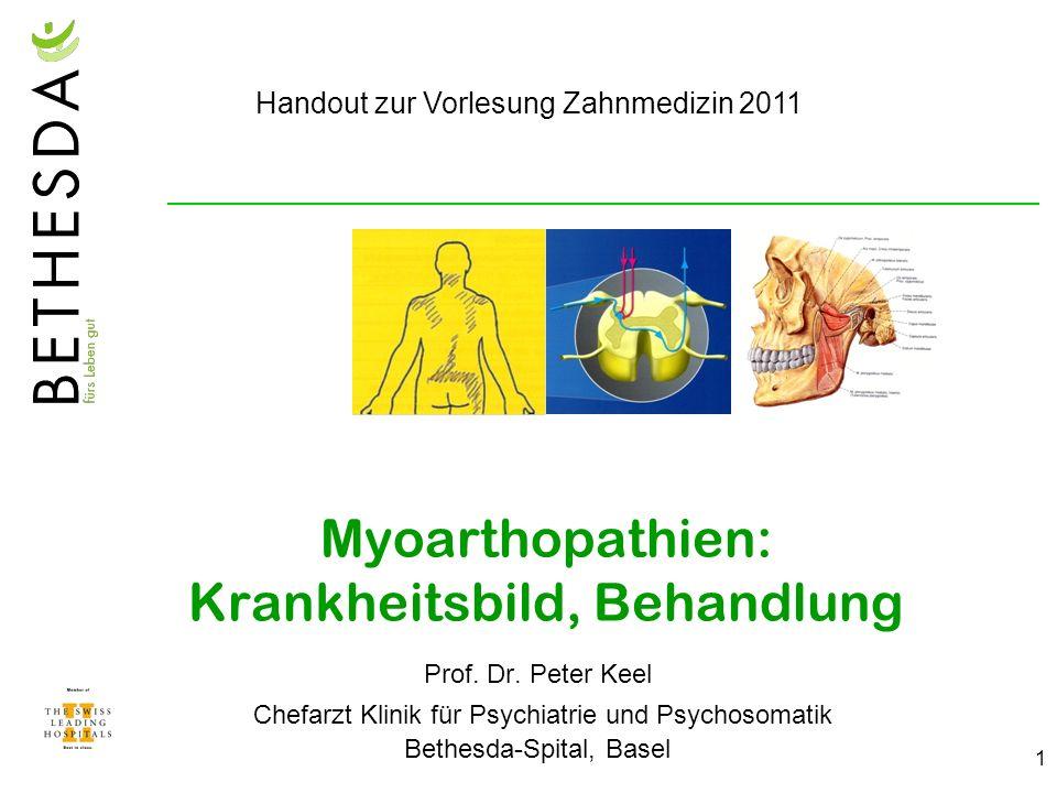 1 Myoarthopathien: Krankheitsbild, Behandlung Prof. Dr. Peter Keel Chefarzt Klinik für Psychiatrie und Psychosomatik Bethesda-Spital, Basel Handout zu