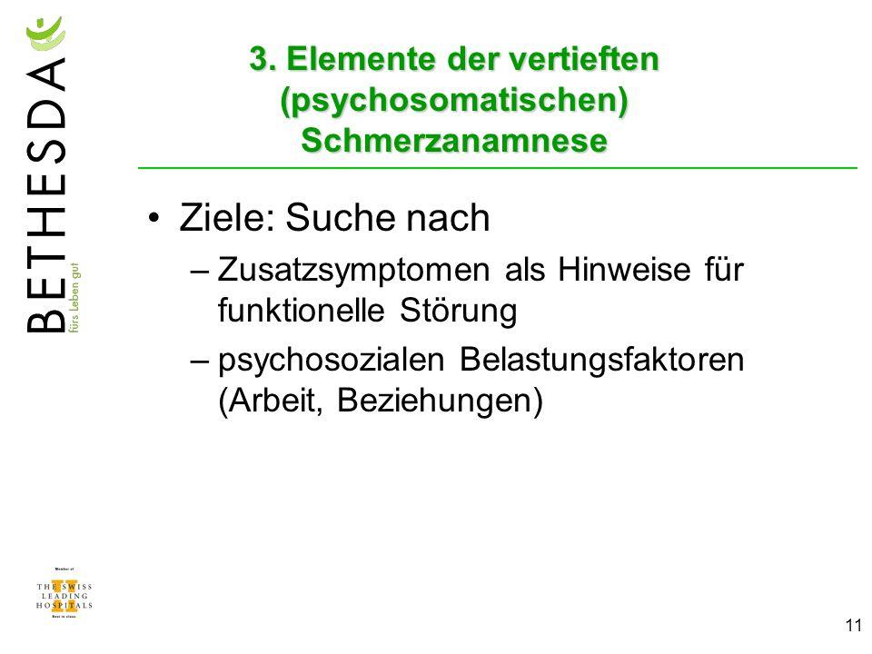 11 3. Elemente der vertieften (psychosomatischen) Schmerzanamnese Ziele: Suche nach –Zusatzsymptomen als Hinweise für funktionelle Störung –psychosozi
