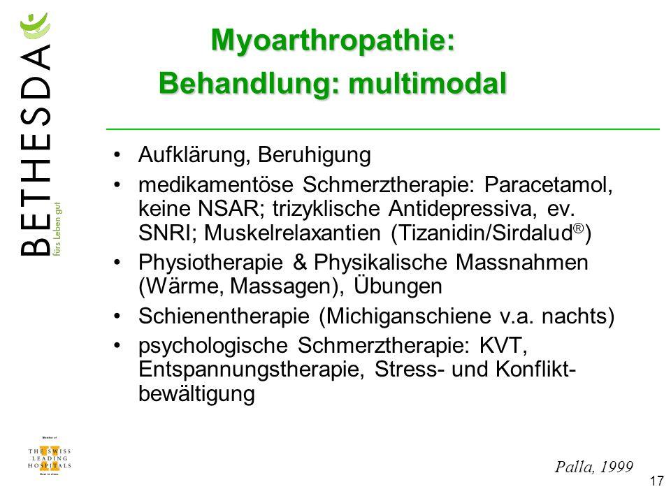 17 Myoarthropathie: Behandlung: multimodal Aufklärung, Beruhigung medikamentöse Schmerztherapie: Paracetamol, keine NSAR; trizyklische Antidepressiva, ev.