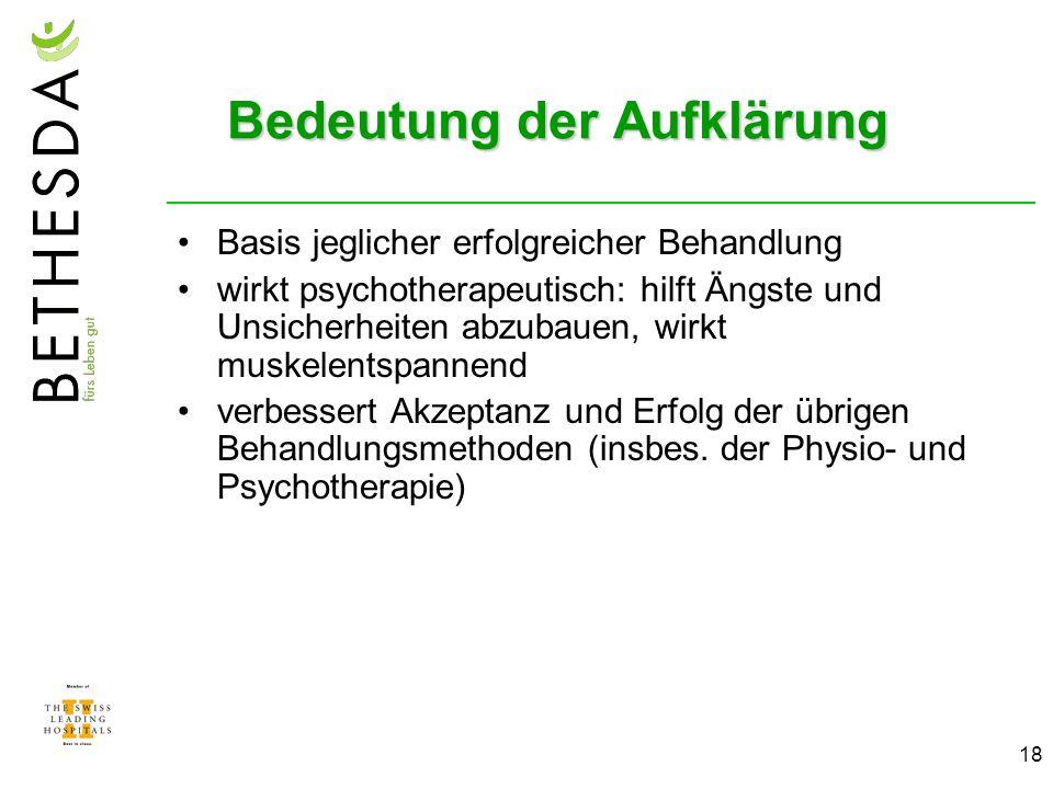 18 Bedeutung der Aufklärung Basis jeglicher erfolgreicher Behandlung wirkt psychotherapeutisch: hilft Ängste und Unsicherheiten abzubauen, wirkt muske
