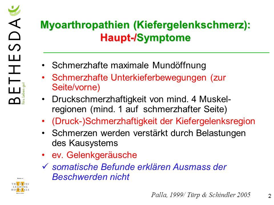 2 Myoarthropathien (Kiefergelenkschmerz): Haupt-/Symptome Schmerzhafte maximale Mundöffnung Schmerzhafte Unterkieferbewegungen (zur Seite/vorne) Druckschmerzhaftigkeit von mind.