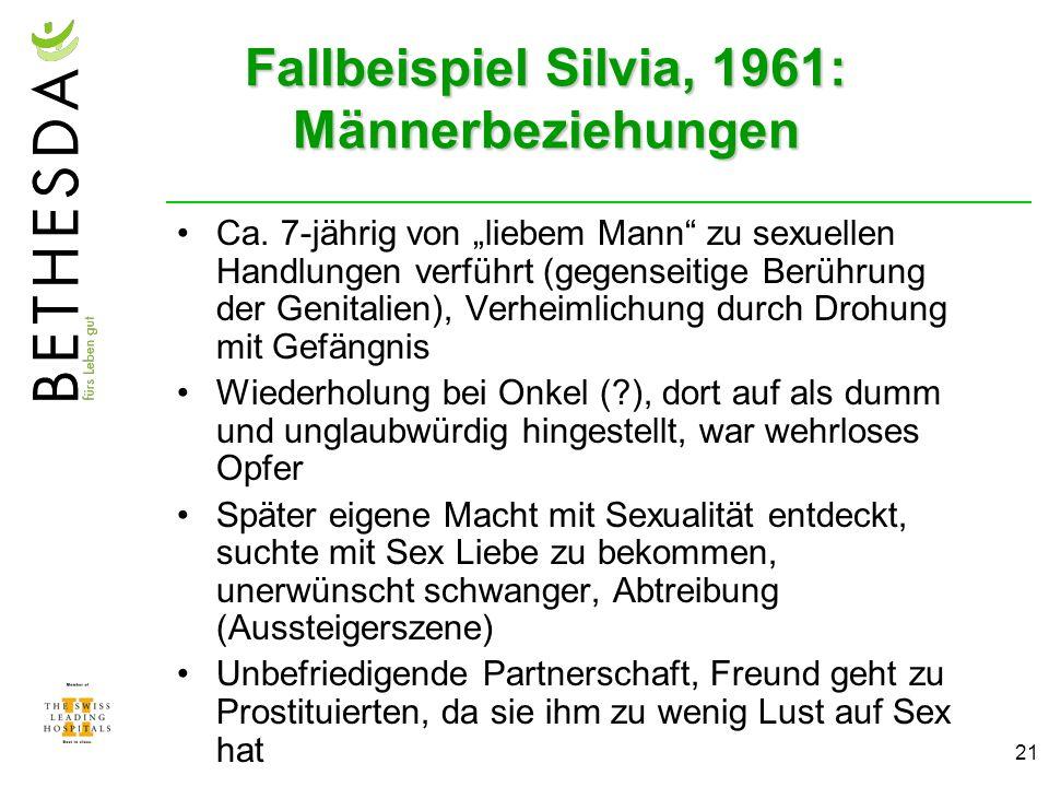 21 Fallbeispiel Silvia, 1961: Männerbeziehungen Ca. 7-jährig von liebem Mann zu sexuellen Handlungen verführt (gegenseitige Berührung der Genitalien),