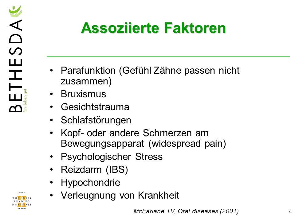 4 Assoziierte Faktoren Parafunktion (Gefühl Zähne passen nicht zusammen) Bruxismus Gesichtstrauma Schlafstörungen Kopf- oder andere Schmerzen am Beweg