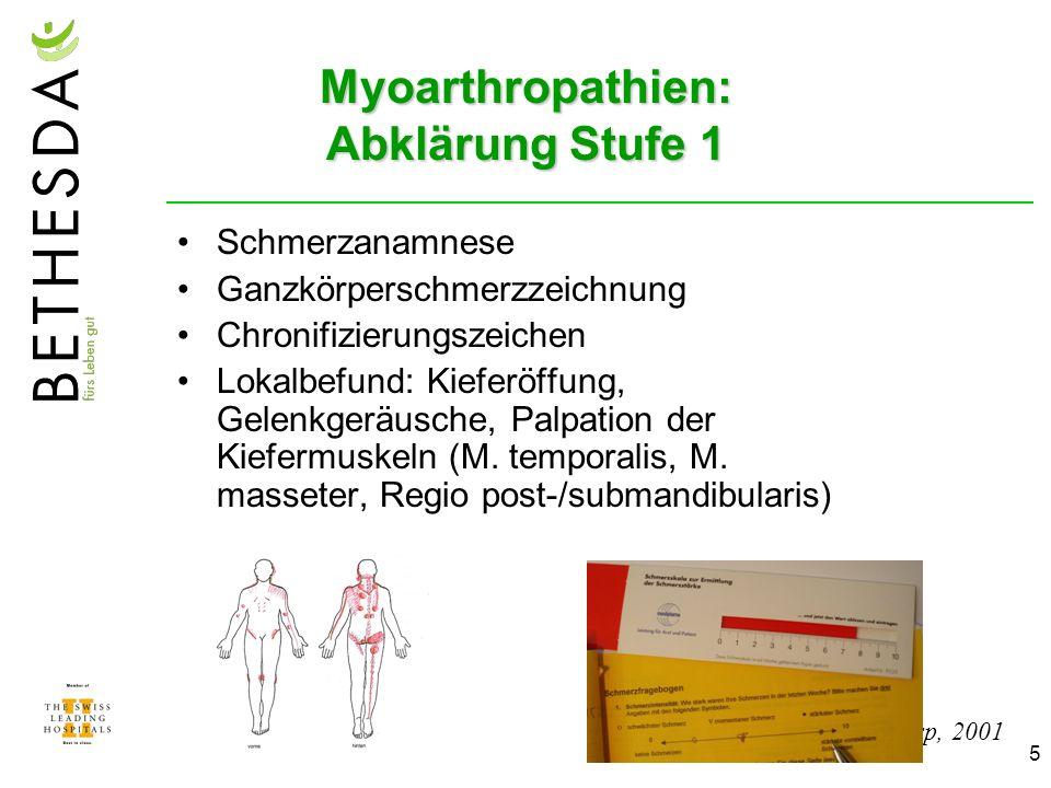 5 Myoarthropathien: Abklärung Stufe 1 Schmerzanamnese Ganzkörperschmerzzeichnung Chronifizierungszeichen Lokalbefund: Kieferöffung, Gelenkgeräusche, Palpation der Kiefermuskeln (M.