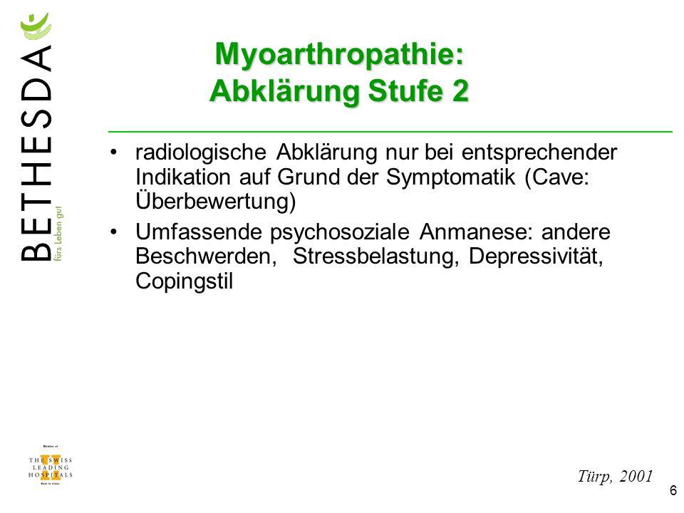 6 Myoarthropathie: Abklärung Stufe 2 radiologische Abklärung nur bei entsprechender Indikation auf Grund der Symptomatik (Cave: Überbewertung) Umfasse