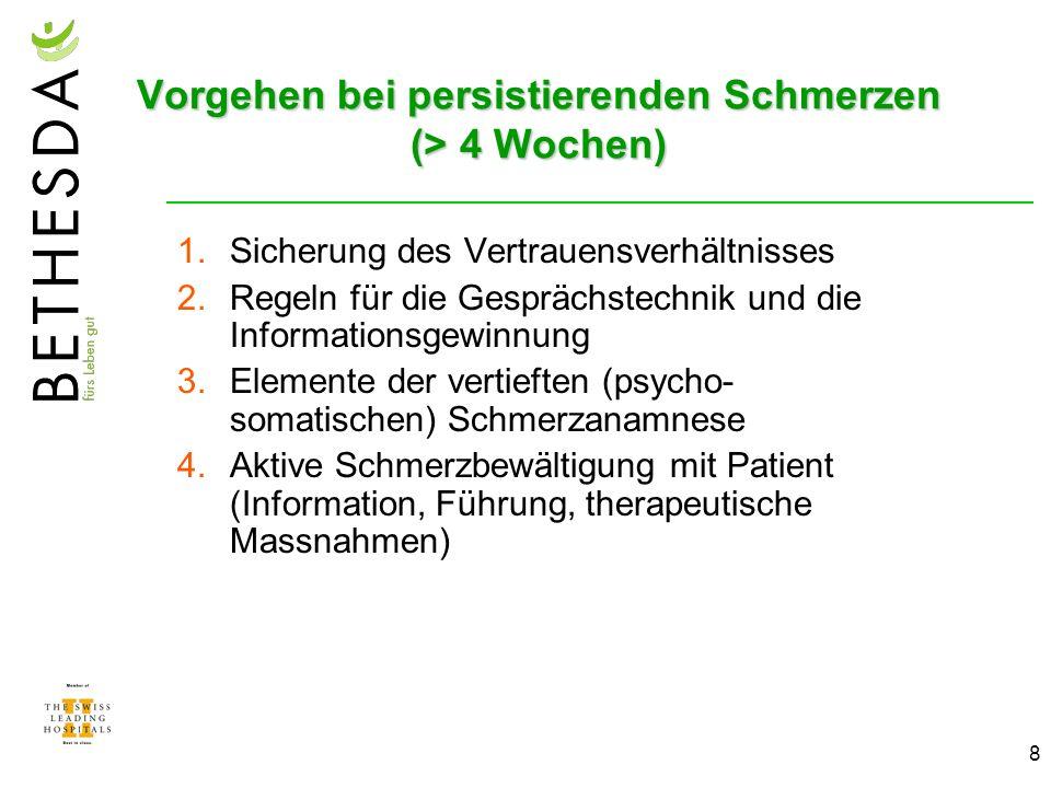 8 Vorgehen bei persistierenden Schmerzen (> 4 Wochen) 1.Sicherung des Vertrauensverhältnisses 2.Regeln für die Gesprächstechnik und die Informationsge