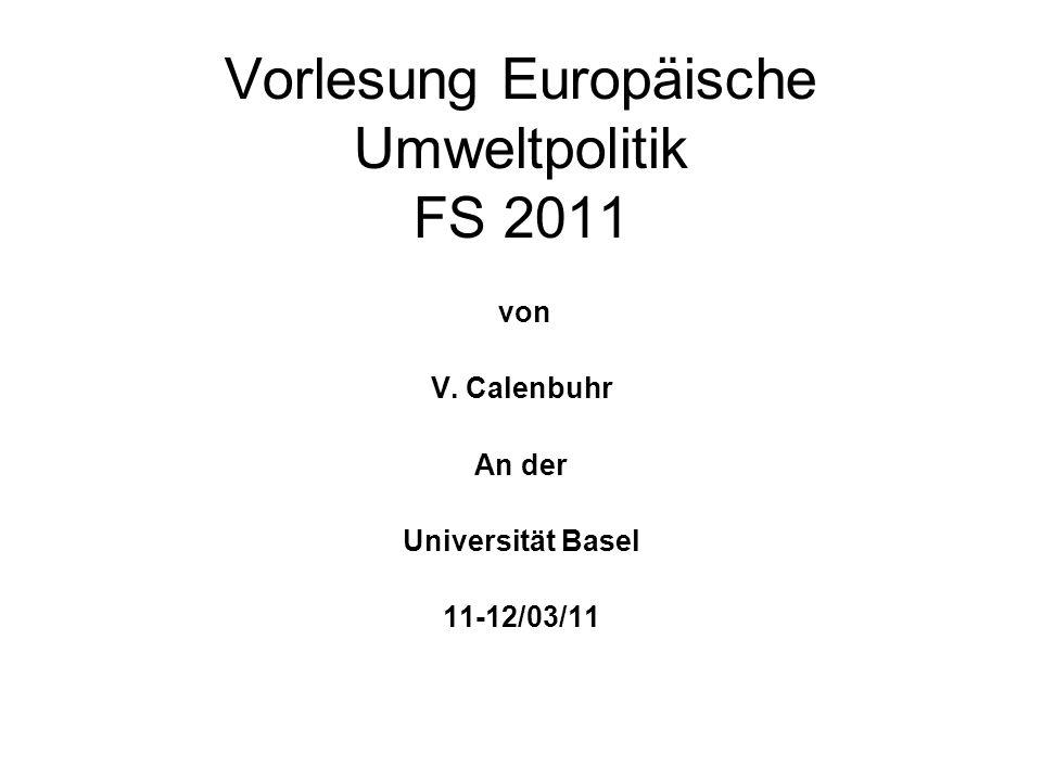 Vorlesung Europäische Umweltpolitik FS 2011 von V. Calenbuhr An der Universität Basel 11-12/03/11