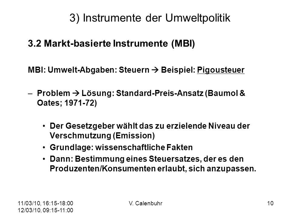 11/03/10, 16:15-18:00 12/03/10, 09:15-11:00 V. Calenbuhr10 3) Instrumente der Umweltpolitik 3.2 Markt-basierte Instrumente (MBI) MBI: Umwelt-Abgaben: