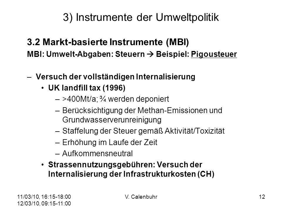 11/03/10, 16:15-18:00 12/03/10, 09:15-11:00 V. Calenbuhr12 3) Instrumente der Umweltpolitik 3.2 Markt-basierte Instrumente (MBI) MBI: Umwelt-Abgaben: