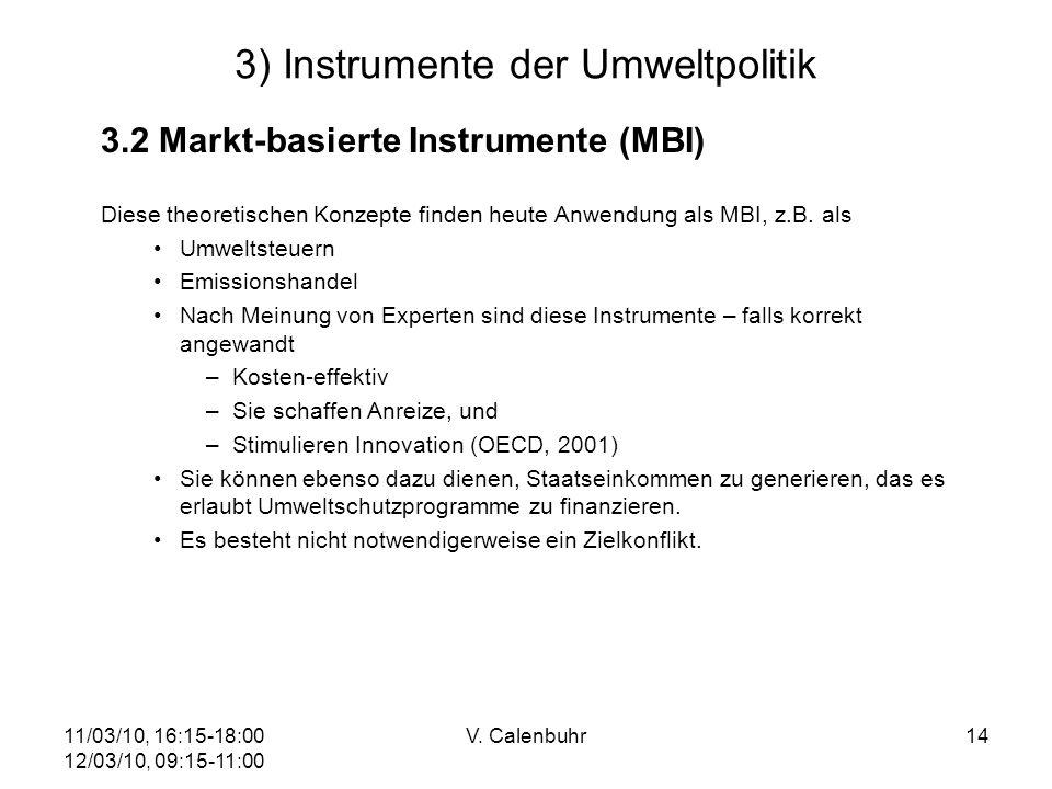 11/03/10, 16:15-18:00 12/03/10, 09:15-11:00 V. Calenbuhr14 3) Instrumente der Umweltpolitik 3.2 Markt-basierte Instrumente (MBI) Diese theoretischen K