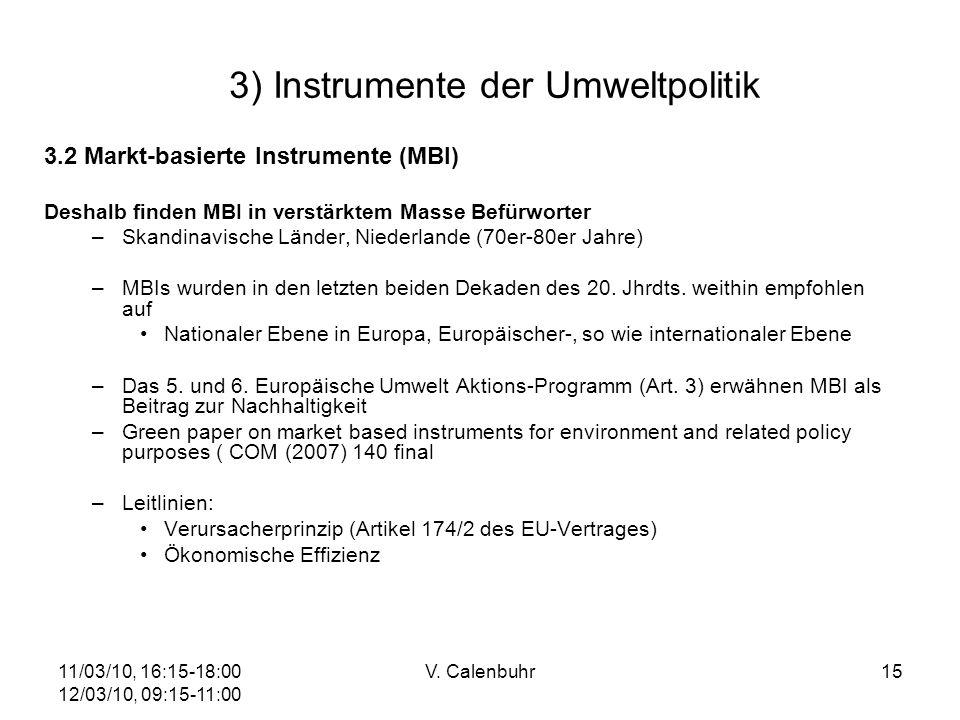 11/03/10, 16:15-18:00 12/03/10, 09:15-11:00 V. Calenbuhr15 3) Instrumente der Umweltpolitik 3.2 Markt-basierte Instrumente (MBI) Deshalb finden MBI in