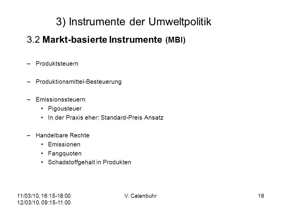 11/03/10, 16:15-18:00 12/03/10, 09:15-11:00 V. Calenbuhr16 3) Instrumente der Umweltpolitik 3.2 Markt-basierte Instrumente (MBI) –Produktsteuern –Prod