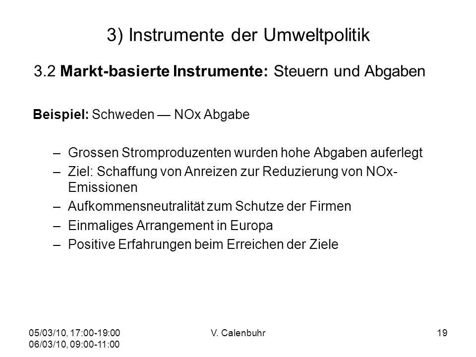 05/03/10, 17:00-19:00 06/03/10, 09:00-11:00 V. Calenbuhr19 3) Instrumente der Umweltpolitik 3.2 Markt-basierte Instrumente: Steuern und Abgaben Beispi