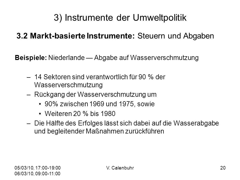 05/03/10, 17:00-19:00 06/03/10, 09:00-11:00 V. Calenbuhr20 3) Instrumente der Umweltpolitik 3.2 Markt-basierte Instrumente: Steuern und Abgaben Beispi