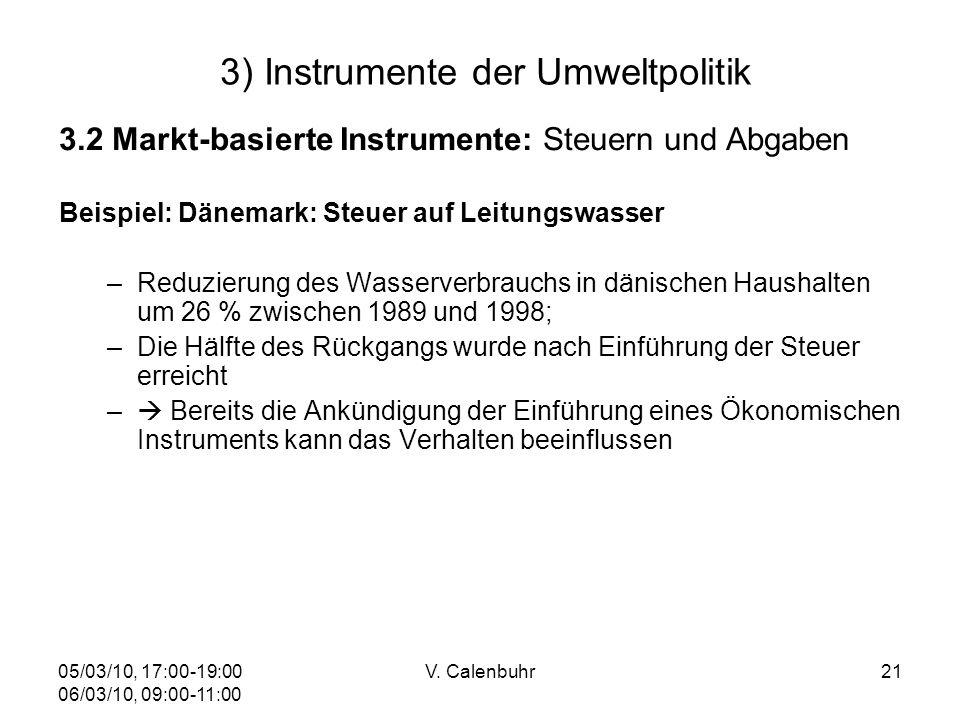 05/03/10, 17:00-19:00 06/03/10, 09:00-11:00 V. Calenbuhr21 3) Instrumente der Umweltpolitik 3.2 Markt-basierte Instrumente: Steuern und Abgaben Beispi
