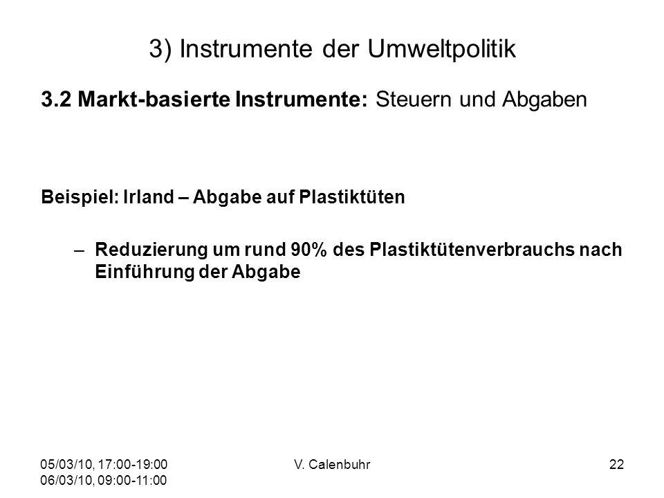 05/03/10, 17:00-19:00 06/03/10, 09:00-11:00 V. Calenbuhr22 3) Instrumente der Umweltpolitik 3.2 Markt-basierte Instrumente: Steuern und Abgaben Beispi
