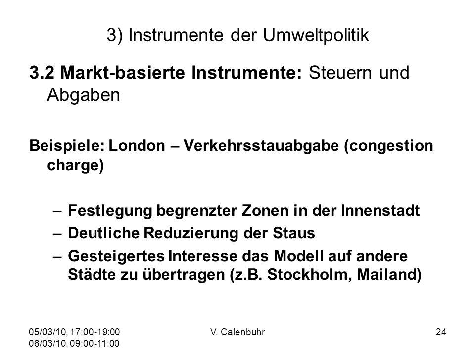 05/03/10, 17:00-19:00 06/03/10, 09:00-11:00 V. Calenbuhr24 3) Instrumente der Umweltpolitik 3.2 Markt-basierte Instrumente: Steuern und Abgaben Beispi