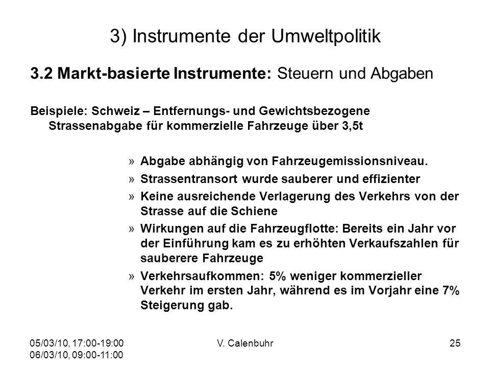 05/03/10, 17:00-19:00 06/03/10, 09:00-11:00 V. Calenbuhr25 3) Instrumente der Umweltpolitik 3.2 Markt-basierte Instrumente: Steuern und Abgaben Beispi