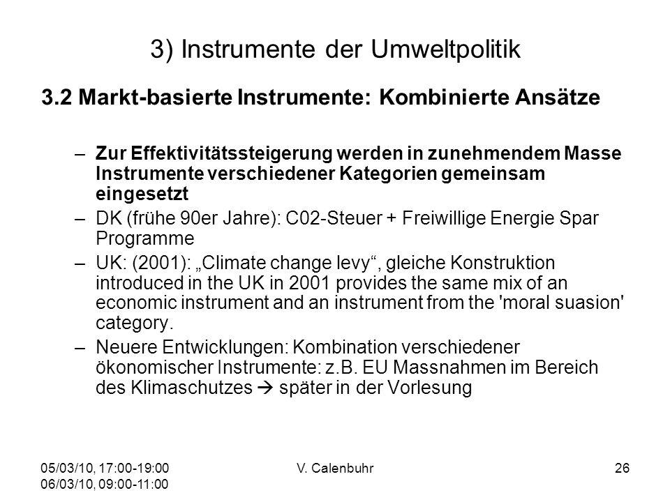 05/03/10, 17:00-19:00 06/03/10, 09:00-11:00 V. Calenbuhr26 3) Instrumente der Umweltpolitik 3.2 Markt-basierte Instrumente: Kombinierte Ansätze –Zur E