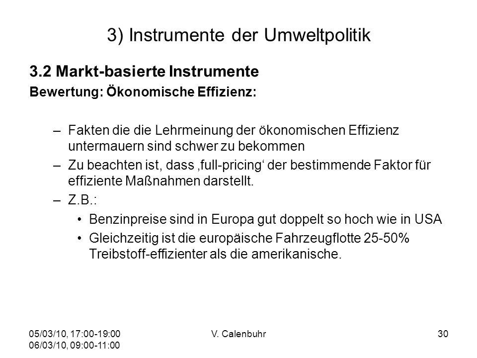 05/03/10, 17:00-19:00 06/03/10, 09:00-11:00 V. Calenbuhr30 3) Instrumente der Umweltpolitik 3.2 Markt-basierte Instrumente Bewertung: Ökonomische Effi