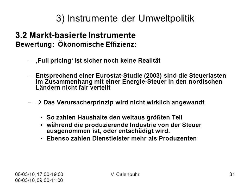 05/03/10, 17:00-19:00 06/03/10, 09:00-11:00 V. Calenbuhr31 3) Instrumente der Umweltpolitik 3.2 Markt-basierte Instrumente Bewertung: Ökonomische Effi