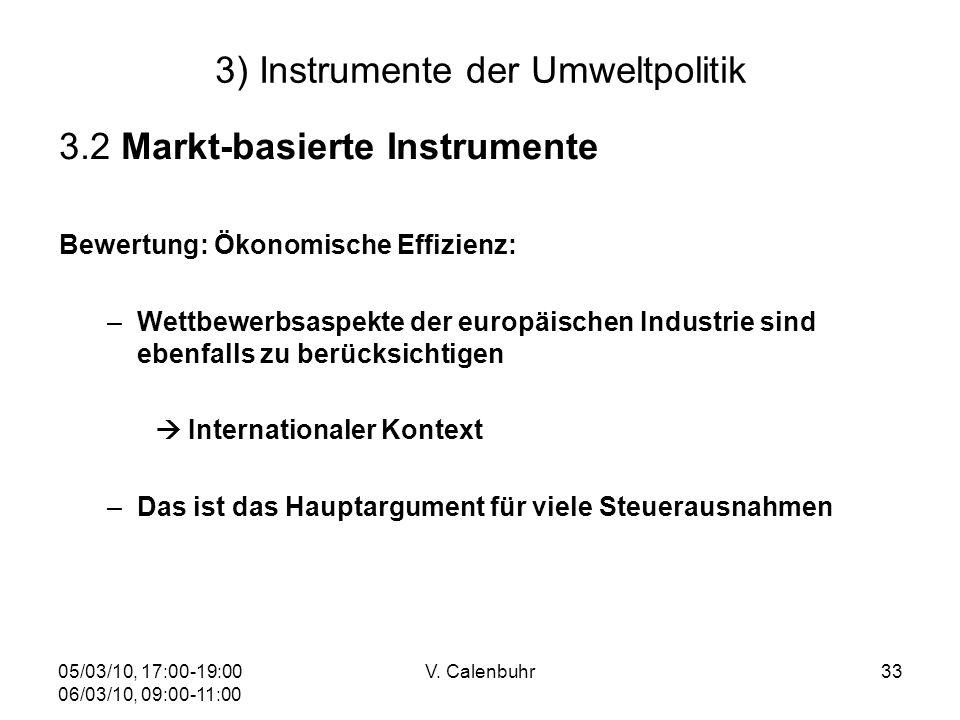 05/03/10, 17:00-19:00 06/03/10, 09:00-11:00 V. Calenbuhr33 3) Instrumente der Umweltpolitik 3.2 Markt-basierte Instrumente Bewertung: Ökonomische Effi
