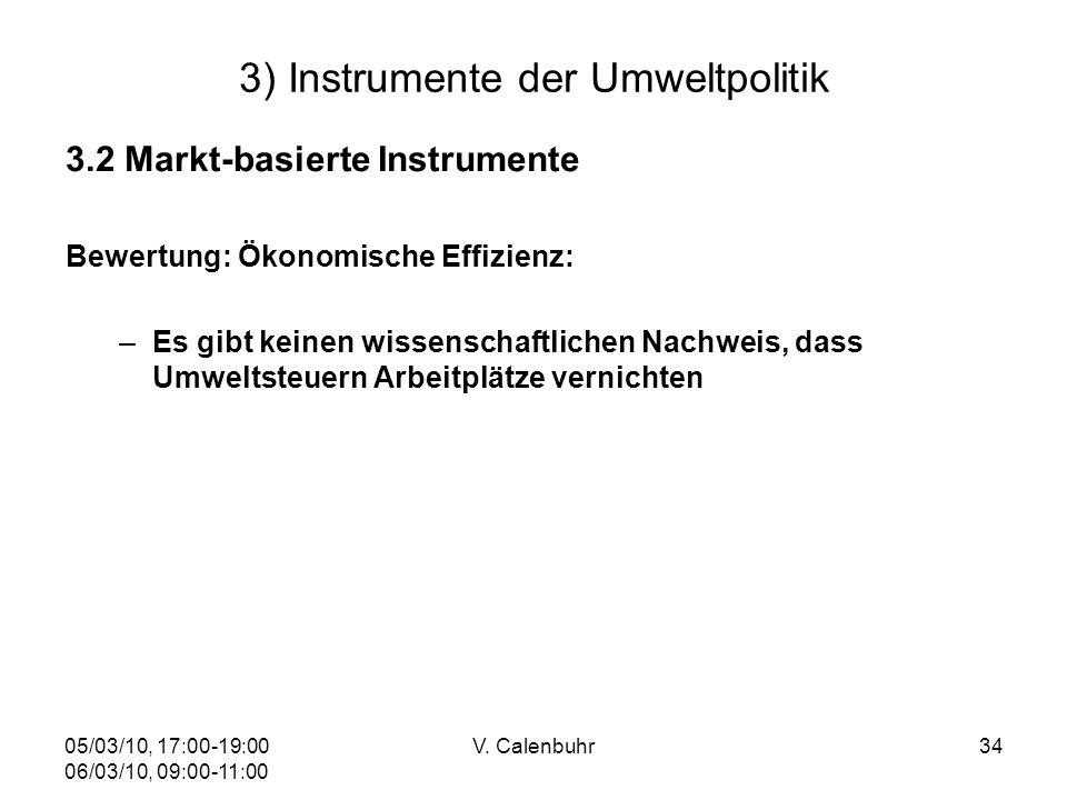 05/03/10, 17:00-19:00 06/03/10, 09:00-11:00 V. Calenbuhr34 3) Instrumente der Umweltpolitik 3.2 Markt-basierte Instrumente Bewertung: Ökonomische Effi