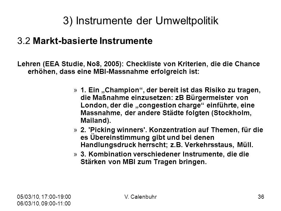 05/03/10, 17:00-19:00 06/03/10, 09:00-11:00 V. Calenbuhr36 3) Instrumente der Umweltpolitik 3.2 Markt-basierte Instrumente Lehren (EEA Studie, No8, 20