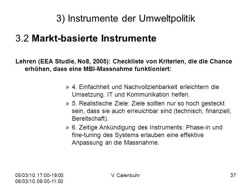 05/03/10, 17:00-19:00 06/03/10, 09:00-11:00 V. Calenbuhr37 3) Instrumente der Umweltpolitik 3.2 Markt-basierte Instrumente Lehren (EEA Studie, No8, 20