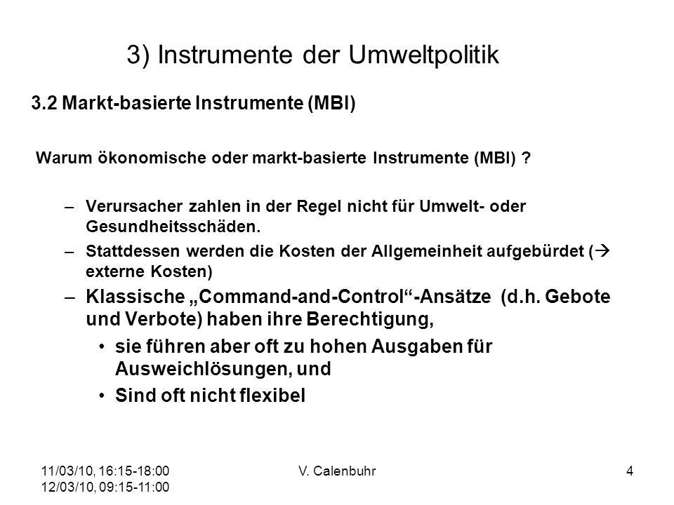 11/03/10, 16:15-18:00 12/03/10, 09:15-11:00 V. Calenbuhr4 3) Instrumente der Umweltpolitik 3.2 Markt-basierte Instrumente (MBI) Warum ökonomische oder