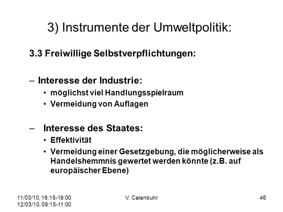11/03/10, 16:15-18:00 12/03/10, 09:15-11:00 V. Calenbuhr46 3) Instrumente der Umweltpolitik: 3.3 Freiwillige Selbstverpflichtungen: –Interesse der Ind