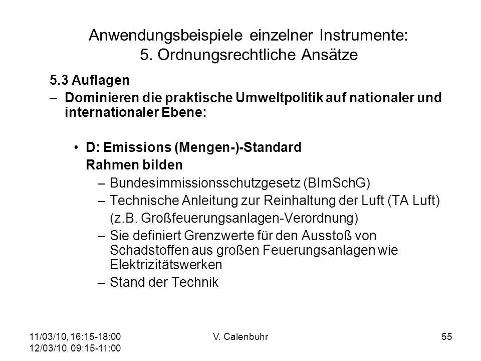 11/03/10, 16:15-18:00 12/03/10, 09:15-11:00 V. Calenbuhr55 Anwendungsbeispiele einzelner Instrumente: 5. Ordnungsrechtliche Ansätze 5.3 Auflagen –Domi