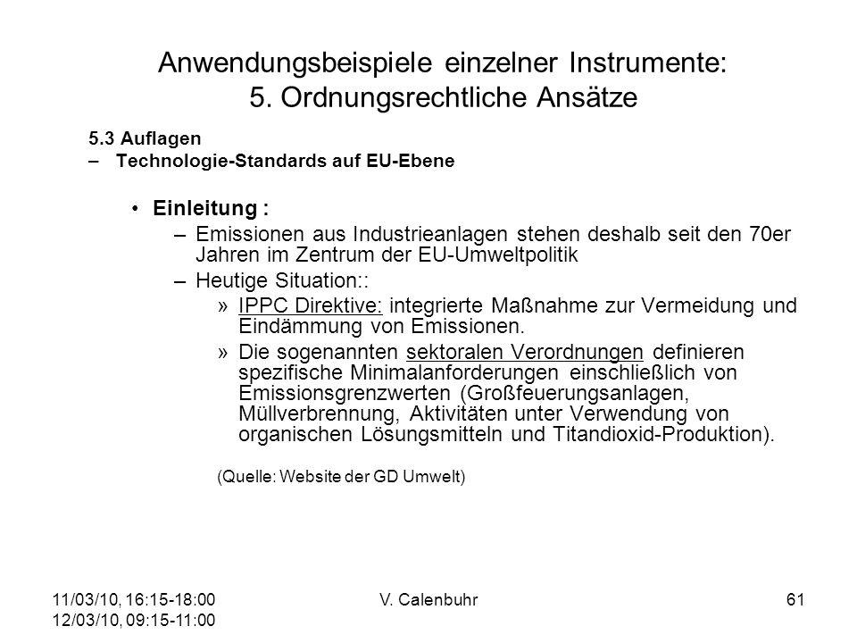 11/03/10, 16:15-18:00 12/03/10, 09:15-11:00 V. Calenbuhr61 Anwendungsbeispiele einzelner Instrumente: 5. Ordnungsrechtliche Ansätze 5.3 Auflagen –Tech