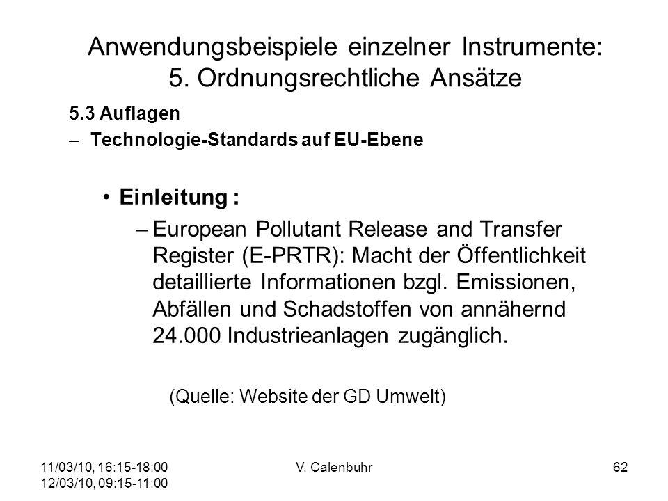11/03/10, 16:15-18:00 12/03/10, 09:15-11:00 V. Calenbuhr62 Anwendungsbeispiele einzelner Instrumente: 5. Ordnungsrechtliche Ansätze 5.3 Auflagen –Tech