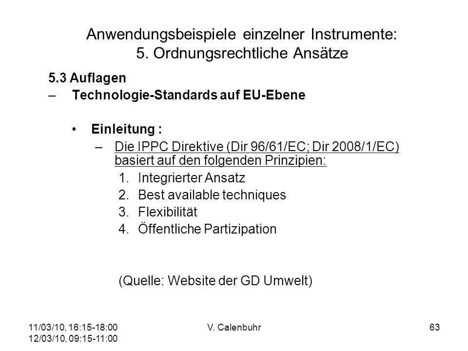 11/03/10, 16:15-18:00 12/03/10, 09:15-11:00 V. Calenbuhr63 Anwendungsbeispiele einzelner Instrumente: 5. Ordnungsrechtliche Ansätze 5.3 Auflagen –Tech