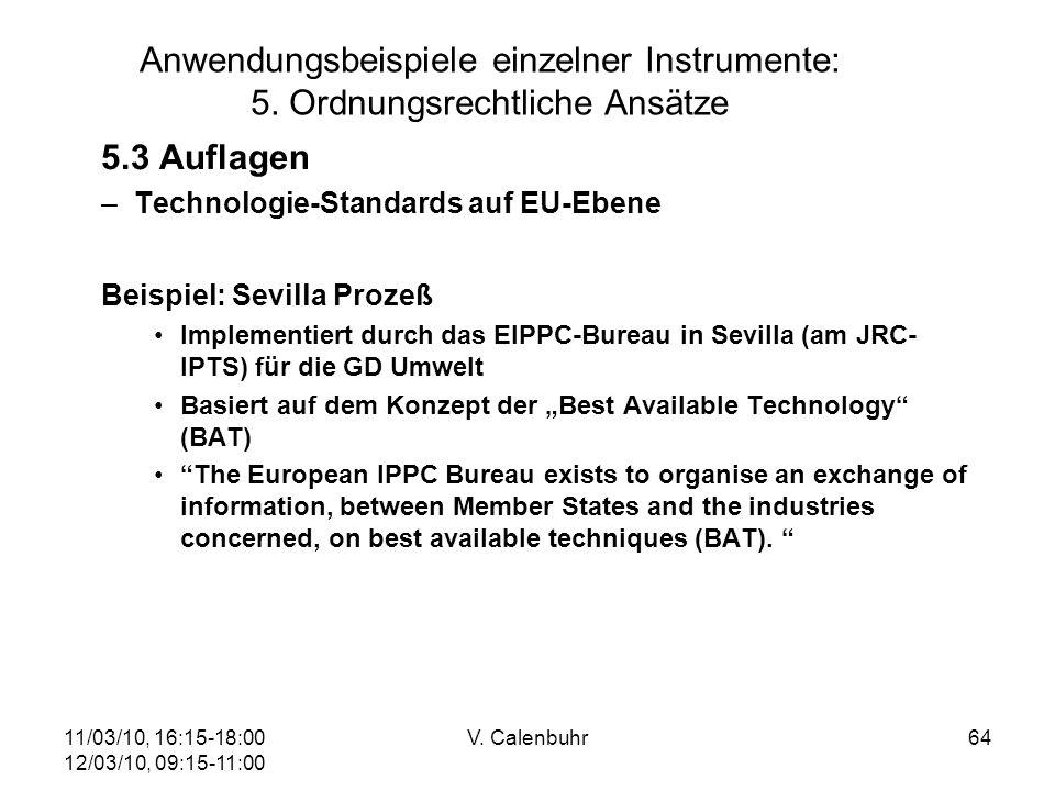 11/03/10, 16:15-18:00 12/03/10, 09:15-11:00 V. Calenbuhr64 Anwendungsbeispiele einzelner Instrumente: 5. Ordnungsrechtliche Ansätze 5.3 Auflagen –Tech