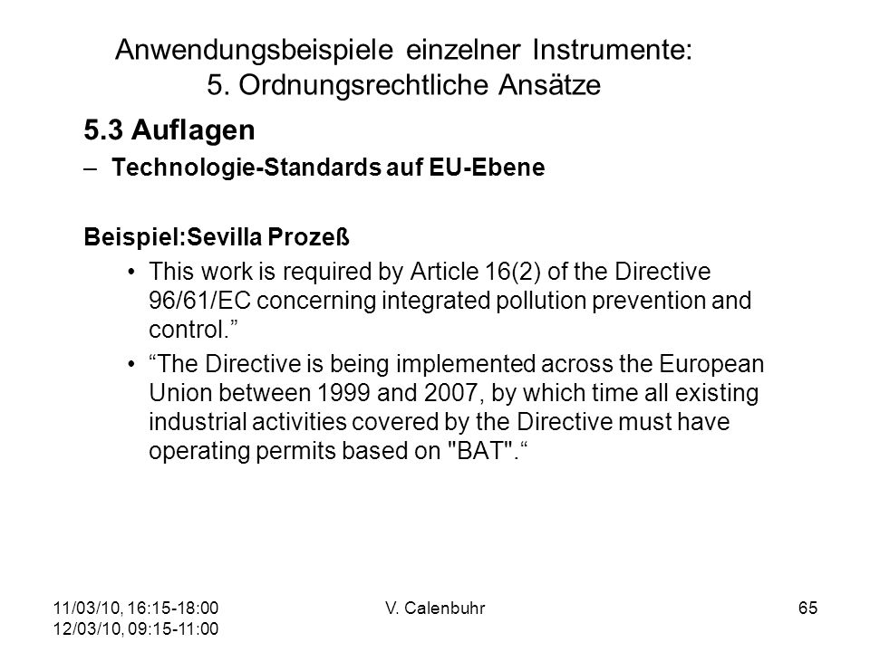 11/03/10, 16:15-18:00 12/03/10, 09:15-11:00 V. Calenbuhr65 Anwendungsbeispiele einzelner Instrumente: 5. Ordnungsrechtliche Ansätze 5.3 Auflagen –Tech