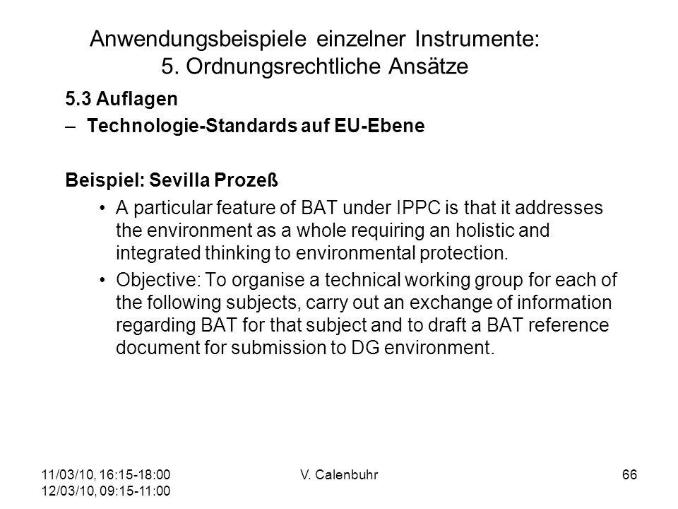 11/03/10, 16:15-18:00 12/03/10, 09:15-11:00 V. Calenbuhr66 Anwendungsbeispiele einzelner Instrumente: 5. Ordnungsrechtliche Ansätze 5.3 Auflagen –Tech