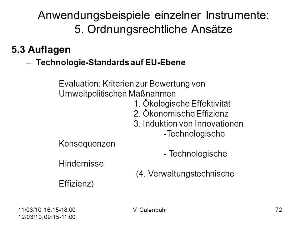 11/03/10, 16:15-18:00 12/03/10, 09:15-11:00 V. Calenbuhr72 5.3 Auflagen –Technologie-Standards auf EU-Ebene Anwendungsbeispiele einzelner Instrumente: