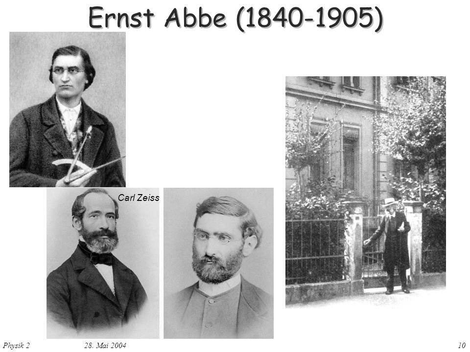 Physik 2 28. Mai 200410 Ernst Abbe (1840-1905) Carl Zeiss
