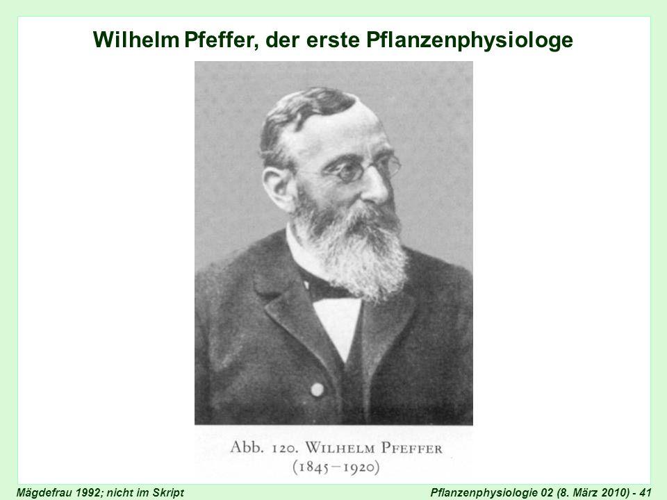 Pflanzenphysiologie 02 (8. März 2010) - 41 Wilhelm Pfeffer, der erste Pflanzenphysiologe Wilhelm Pfeffer Mägdefrau 1992; nicht im Skript