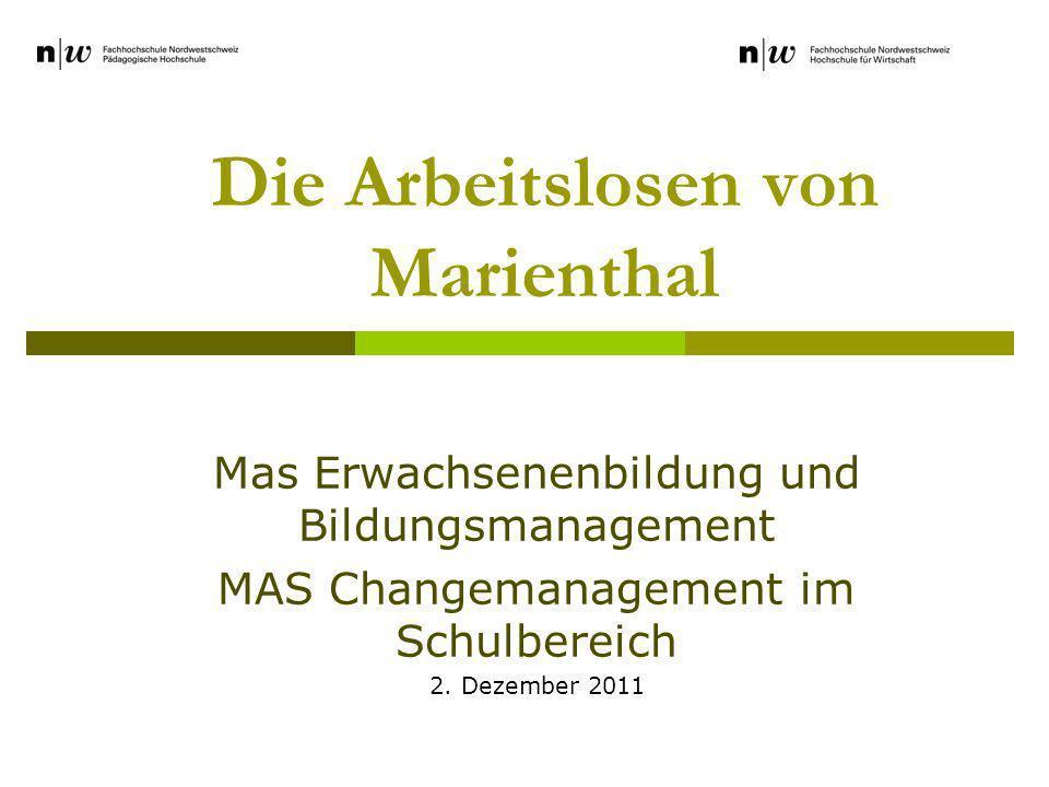 Die Arbeitslosen von Marienthal Mas Erwachsenenbildung und Bildungsmanagement MAS Changemanagement im Schulbereich 2. Dezember 2011