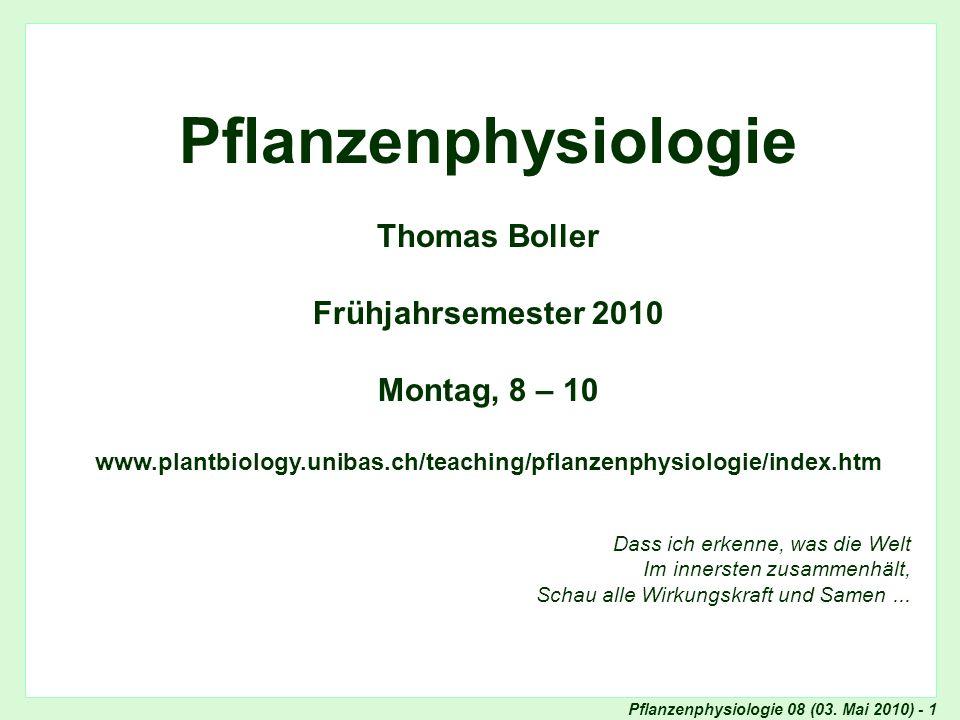Pflanzenphysiologie 08 (03. Mai 2010) - 1 Titel Pflanzenphysiologie Thomas Boller Frühjahrsemester 2010 Montag, 8 – 10 www.plantbiology.unibas.ch/teac
