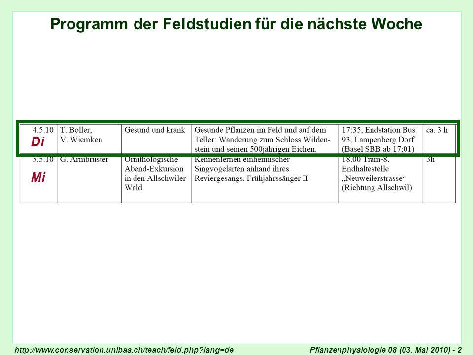 Pflanzenphysiologie 08 (03. Mai 2010) - 2 Ankündigung Exkursionen Programm der Feldstudien für die nächste Woche Di Mi http://www.conservation.unibas.