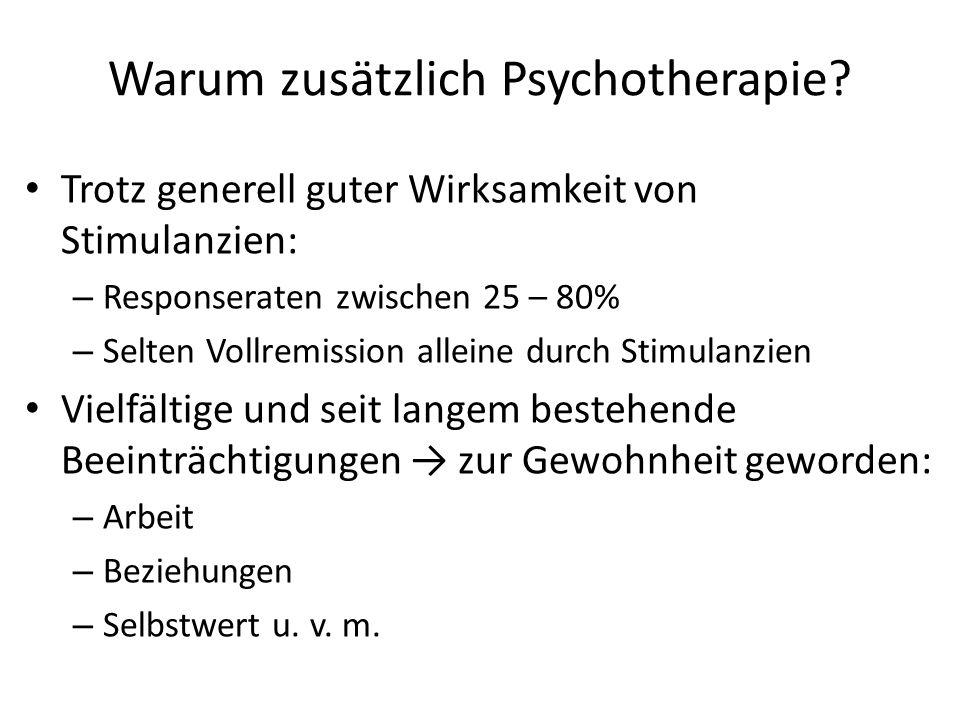 Warum zusätzlich Psychotherapie? Trotz generell guter Wirksamkeit von Stimulanzien: – Responseraten zwischen 25 – 80% – Selten Vollremission alleine d