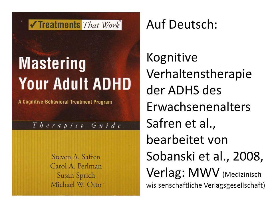 Auf Deutsch: Kognitive Verhaltenstherapie der ADHS des Erwachsenenalters Safren et al., bearbeitet von Sobanski et al., 2008, Verlag: MWV (Medizinisch