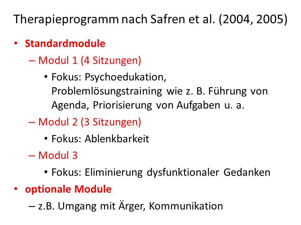 Therapieprogramm nach Safren et al. (2004, 2005) Standardmodule – Modul 1 (4 Sitzungen) Fokus: Psychoedukation, Problemlösungstraining wie z. B. Führu