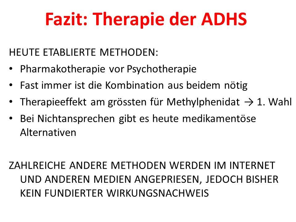 Fazit: Therapie der ADHS HEUTE ETABLIERTE METHODEN: Pharmakotherapie vor Psychotherapie Fast immer ist die Kombination aus beidem nötig Therapieeffekt